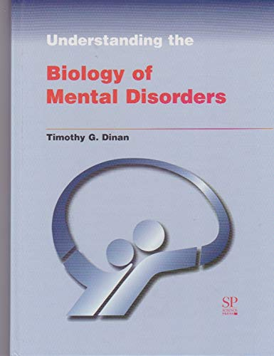 Understanding the Biology of Mental Disorders By Timothy G. Dinan