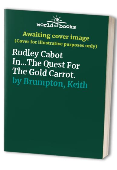 Rudley Cabot in...The Quest for the Golden Carrot By Keith Brumpton
