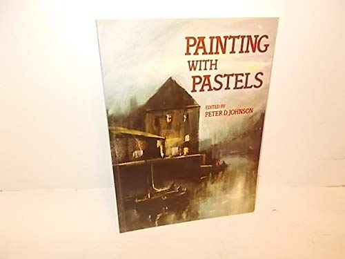 Painting with Pastels By Peter D. Johnson