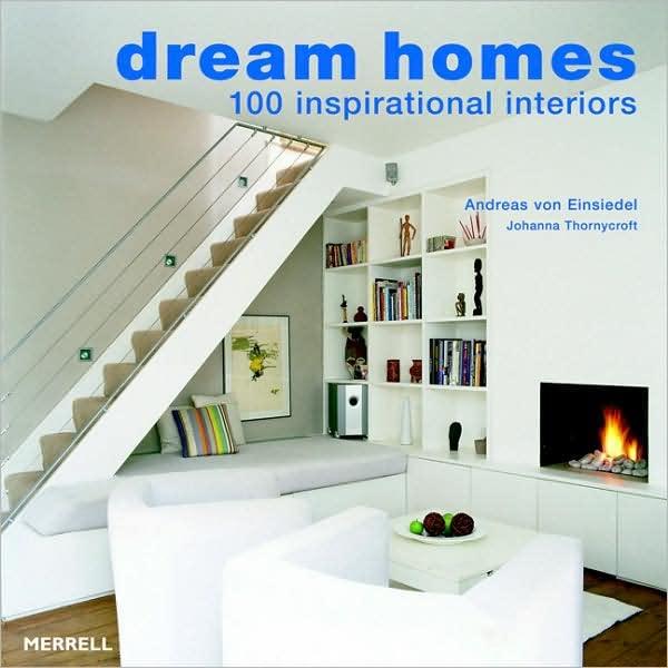 Dream Homes: 100 Inspirational Interiors By Andreas von Einsiedel