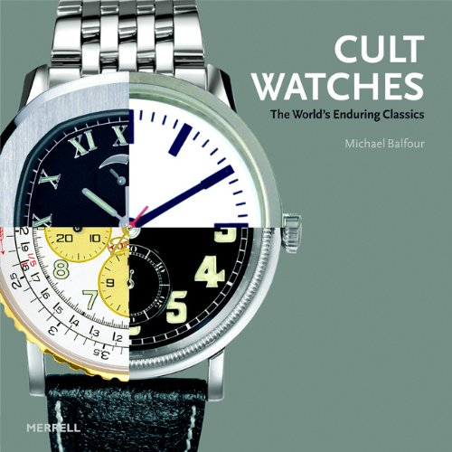 Cult Watches: The World's Enduring Classics By Prof. Michael Balfour