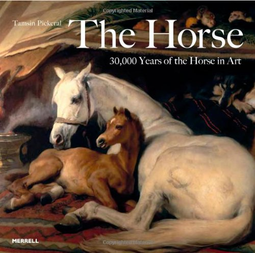 The Horse: 30,000 Years of the Horse in Art By Tamsin Pickeral