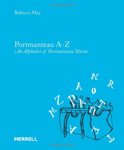 Portmanteau: An Alphabet of Portmanteau Words by Rebecca May