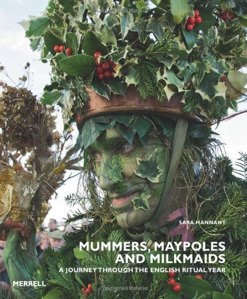 Mummers, Maypoles and Milkmaids By Sara Hannant