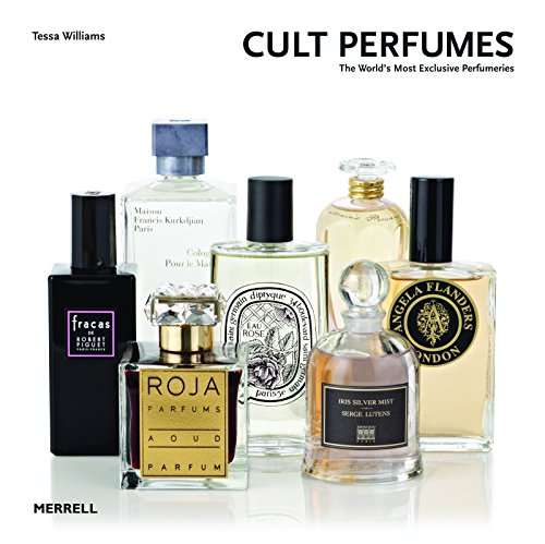 Cult Perfumes: The World's Most Exclusive Perfumeries By Tessa Williams