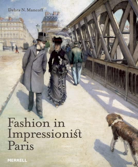 Fashion in Impressionist Paris By Debra N. Mancoff