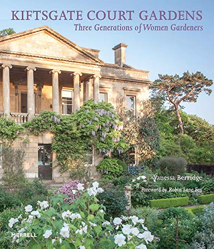 Kiftsgate Court Gardens: Three Generations of Women Gardeners By Foreword by Robin Lane Fox