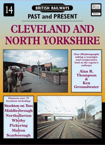 Cleveland and North Yorkshire (British Railways Past & Present) By Alan R. Thompson