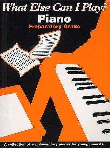 Piano: Prep Grade (What Else Can I Play) by Unknown Author