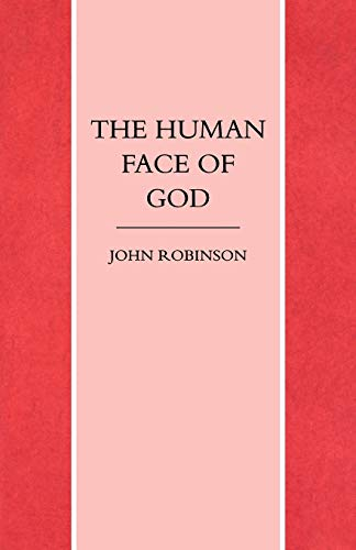 The Human Face of God By John A. T. Robinson