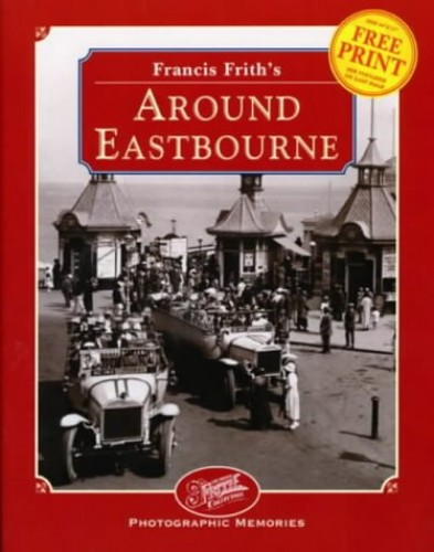 Francis Frith's Around Eastbourne by Francis Frith
