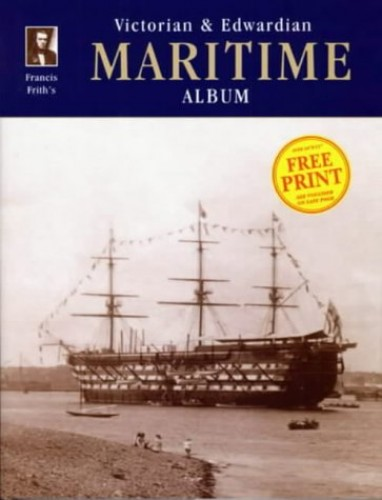 Francis Frith's Victorian and Edwardian Maritime Album By Clive Hardy