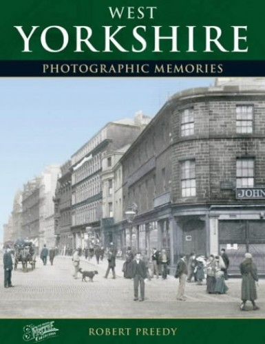 West Yorkshire (Photographic Memories) By Robert E. Preedy