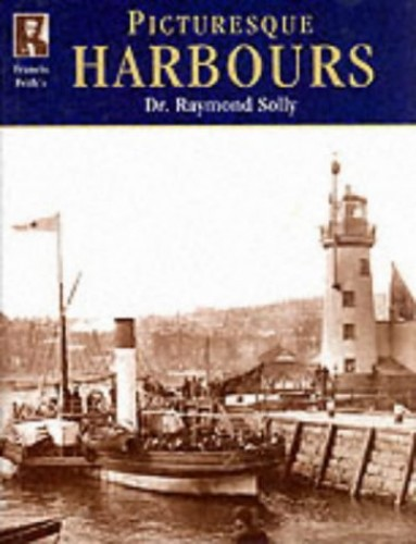 Francis Frith's Picturesque Harbours (Photographic Memories) By Dr. Raymond Solly