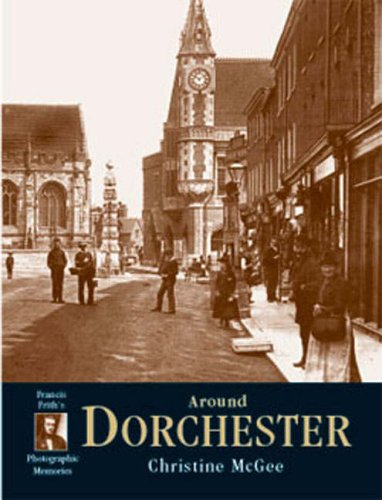 Dorchester: Photographic Memories by Francis Frith
