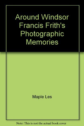 Around Windsor Francis Frith's Photographic Memories By Les. Maple