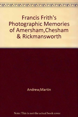 Francis Frith's Photographic Memories of Amersham,Chesham & Rickmansworth By Martin Andrew