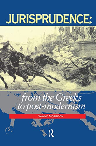 Jurisprudence: From The Greeks To Post-Modernity By Wayne Morrison (University of London, UK, London Extrenal Programme)