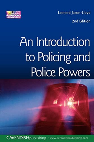 Introduction to Policing and Police Powers By Leonard Jason-Lloyd (Loughborough University, UK)