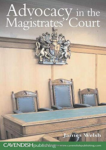 Advocacy in the Magistrates' Court By James Welsh