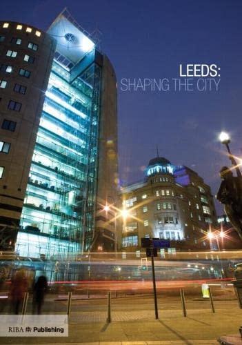 Leeds: Shaping the City By Martin Wainwright