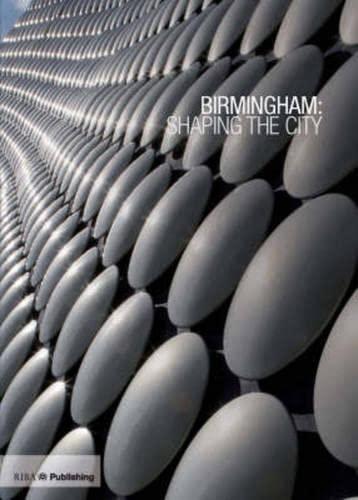 Birmingham: Shaping the City by Ben Flatman