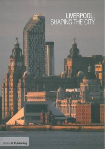 Liverpool: Shaping the City by Stephen Bayley