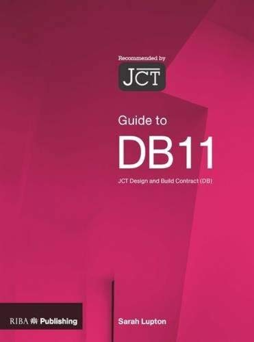 Guide to the JCT Design and Build Contract DB11 By Sarah Lupton