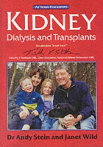 Kidney Dialysis and Transplants: The at Your Fingertips Guide by Andy Stein