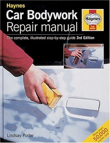 Car Bodywork Repair Manual: The Complete, Illustrated Step-by-step Guide By Lindsay Porter