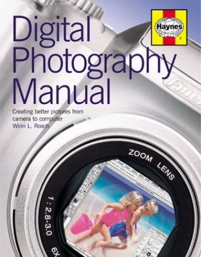 Digital Photography Manual By Winn L. Rosch