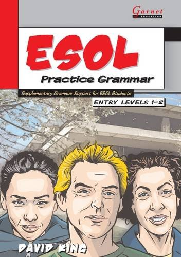 ESOL Practice Grammar - Entry Levels 1 and 2 - SupplimentaryGrammar Support for ESOL Students By David King