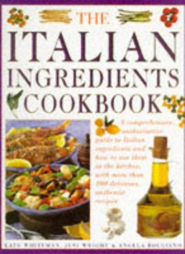 The Italian Ingredients Cookbook By Kate Whiteman