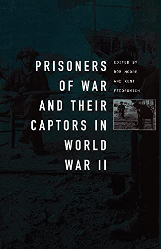 Prisoners-Of-War and Their Captors in World War II By Kent Fedorowich