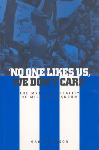 No One Likes Us, We Don't Care: The Myth and Reality of Millwall Fandom by Garry Robson