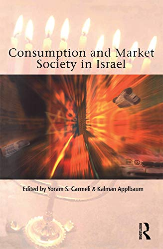Consumption and Market Society in Israel by Kalman Applbaum