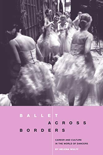 Ballet Across Borders: Career and Culture in the World of Dancers By Helena Wulff