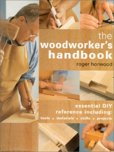 Woodworker's Handbook By Roger Horwood