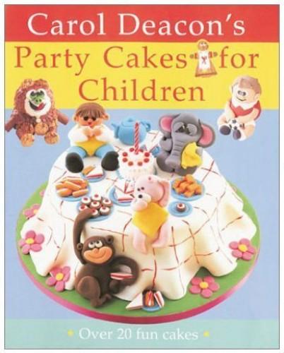 Carol Deacon's Party Cakes for Children By Carol Deacon