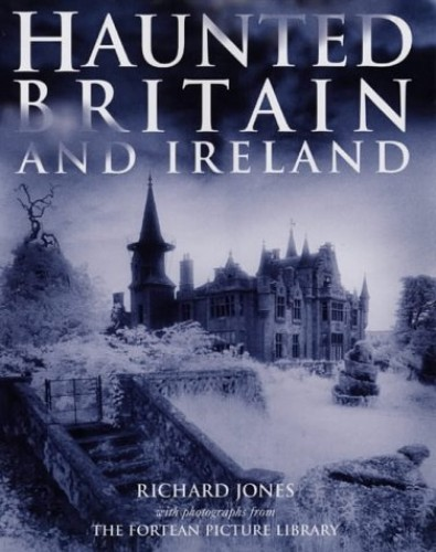 Haunted Britain and Ireland by Richard Jones