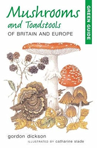 Mushrooms and Toadstools of Britain and Europe (Green Guides) By Gordon Dickson