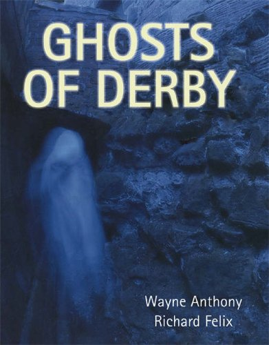 Ghosts of Derby by Wayne Anthony
