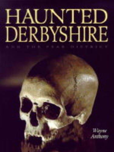 Haunted Derbyshire By Wayne Anthony