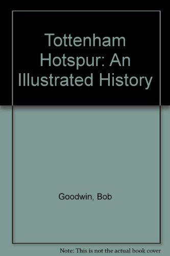 Tottenham Hotspur: An Illustrated History by Bob Goodwin