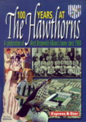 100 Years at the Hawthorns: 100 Years at the Home of West Bromwich Albion by Tony Matthews