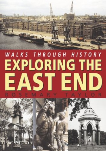 Walks Through History: Exploring the East End by Rosemary Taylor