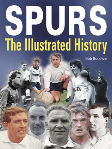 Spurs: The Illustrated History by Bob Goodwin