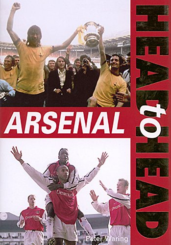 Arsenal Head to Head by Peter Waring