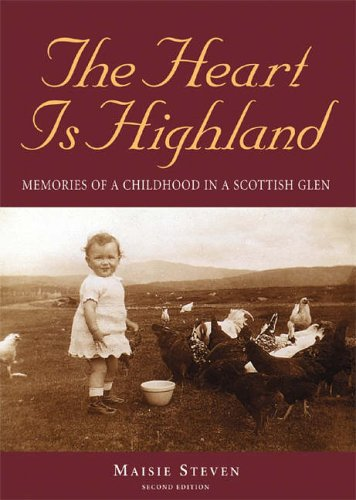The Heart is Highland: Memories of a Childhood in a Scottish Glen by Maisie Steven
