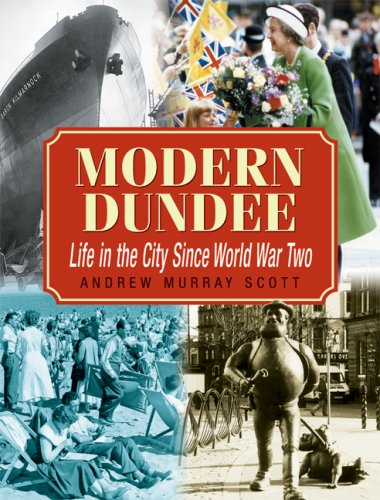 Modern Dundee: Life in the City Since World War Two by Andrew Murray Scott